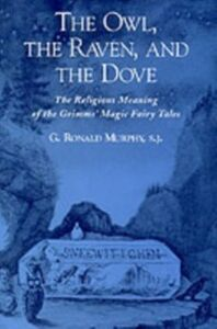 Ebook in inglese Owl, The Raven, and the Dove: The Religious Meaning of the Grimms' Magic Fairy Tales Murphy, G. Ronald