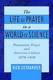 Life of Prayer in a World of Science: Protestants, Prayer, and American Culture, 1870-1930