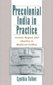 Precolonial India in Practice: Society, Region, and Identity in Medieval Andhra