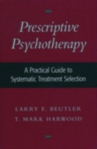 Ebook in inglese Prescriptive Psychotherapy: A Practical Guide to Systematic Treatment Selection Beutler, Larry E. , Harwood, T. Mark