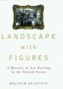 Foto Cover di Landscape with Figures: A History of Art Dealing in the United States, Ebook inglese di Malcolm Goldstein, edito da Oxford University Press