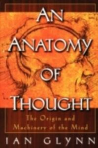 Ebook in inglese Anatomy of Thought: The Origin and Machinery of the Mind Glynn, Ian