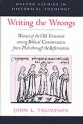 Writing the Wrongs: Women of the Old Testament among Biblical Commentators from Philo through the Reformation