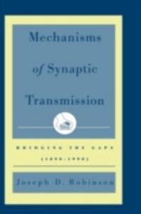 Ebook in inglese Mechanisms of Synaptic Transmission: Bridging the Gaps (1890-1990) Robinson, Joseph D.
