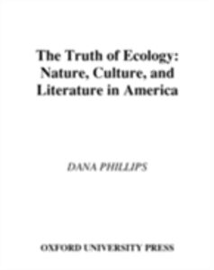 Ebook in inglese Truth of Ecology: Nature, Culture, and Literature in America Phillips, Dana