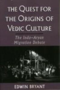 Ebook in inglese Quest for the Origins of Vedic Culture: The Indo-Aryan Migration Debate Bryant, Edwin