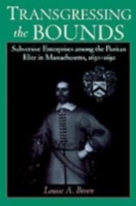 Ebook in inglese Transgressing the Bounds: Subversive Enterprises among the Puritan Elite in Massachusetts, 1630-1692 Breen, Louise A.
