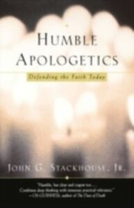 Ebook in inglese Humble Apologetics: Defending the Faith Today Stackhouse, John G.