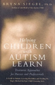 Ebook in inglese Helping Children with Autism Learn: Treatment Approaches for Parents and Professionals Siegel, Bryna
