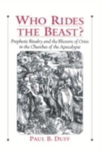 Foto Cover di Who Rides the Beast?: Prophetic Rivalry and the Rhetoric of Crisis in the Churches of the Apocalypse, Ebook inglese di Paul B. Duff, edito da Oxford University Press
