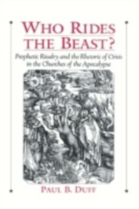 Ebook in inglese Who Rides the Beast?: Prophetic Rivalry and the Rhetoric of Crisis in the Churches of the Apocalypse Duff, Paul B.
