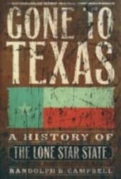 Gone to Texas A History of the Lone Star State