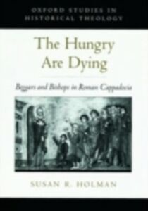 Ebook in inglese Hungry Are Dying: Beggars and Bishops in Roman Cappadocia Holman, Susan R.