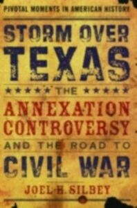 Foto Cover di Storm over Texas: The Annexation Controversy and the Road to Civil War, Ebook inglese di Joel H. Silbey, edito da Oxford University Press