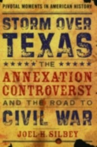 Ebook in inglese Storm over Texas: The Annexation Controversy and the Road to Civil War Silbey, Joel H.