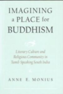 Foto Cover di Imagining a Place for Buddhism: Literary Culture and Religious Community in Tamil-Speaking South India, Ebook inglese di Anne E. Monius, edito da Oxford University Press