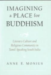 Imagining a Place for Buddhism: Literary Culture and Religious Community in Tamil-Speaking South India