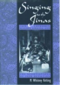 Foto Cover di Singing to the Jinas: Jain Laywomen, Mandal Singing, and the Negotiations of Jain Devotion, Ebook inglese di M. Whitney Kelting, edito da Oxford University Press