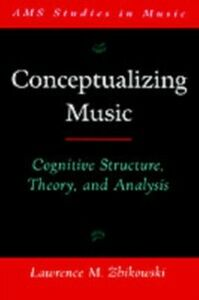 Ebook in inglese Conceptualizing Music: Cognitive Structure, Theory, and Analysis Zbikowski, Lawrence M.