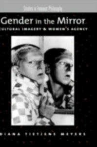Ebook in inglese Gender in the Mirror: Cultural Imagery & Women's Agency Meyers, Diana Tietjens