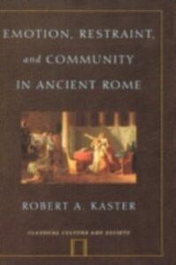 Foto Cover di Emotion, Restraint, and Community in Ancient Rome, Ebook inglese di Robert A. Kaster, edito da Oxford University Press