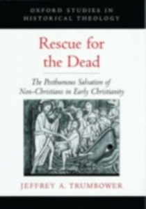 Ebook in inglese Rescue for the Dead: The Posthumous Salvation of Non-Christians in Early Christianity Trumbower, Jeffrey A.