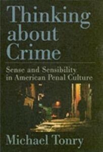 Ebook in inglese Thinking about Crime: Sense and Sensibility in American Penal Culture Tonry, Michael