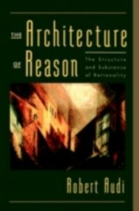 Ebook in inglese Architecture of Reason: The Structure and Substance of Rationality Audi, Robert