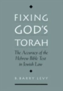 Foto Cover di Fixing God's Torah: The Accuracy of the Hebrew Bible Text in Jewish Law, Ebook inglese di B. Barry Levy, edito da Oxford University Press