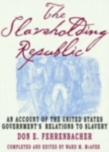Ebook in inglese Slaveholding Republic: An Account of the United States Government's Relations to Slavery Fehrenbacher, Don E.