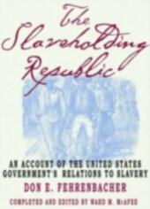 Slaveholding Republic: An Account of the United States Government's Relations to Slavery