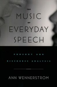 Ebook in inglese Music of Everyday Speech: Prosody and Discourse Analysis Wennerstrom, Ann