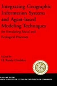 Ebook in inglese Integrating Geographic Information Systems and Agent-Based Modeling Techniques for Simulating Social and Ecological Processes