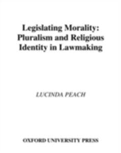 Ebook in inglese Legislating Morality: Pluralism and Religious Identity in Lawmaking Peach, Lucinda