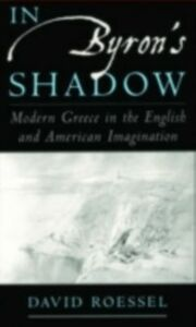 Ebook in inglese In Byron's Shadow: Modern Greece in the English and American Imagination Roessel, David