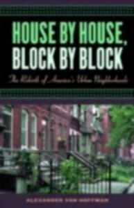 Ebook in inglese House by House, Block by Block The Rebirth of America's Urban Neighborhoods V, HOFFMAN ALEXANDER