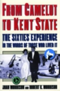 Ebook in inglese From Camelot to Kent State: The Sixties Experience in the Words of Those Who Lived it Morrison, Joan , Morrison, Robert K.