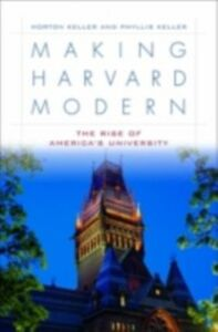 Ebook in inglese Making Harvard Modern: The Rise of America's University Keller, Morton , Keller, Phyllis