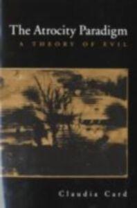 Foto Cover di Atrocity Paradigm: A Theory of Evil, Ebook inglese di Claudia Card, edito da Oxford University Press