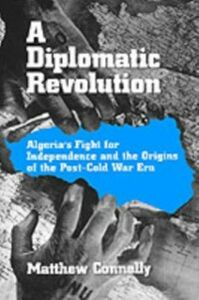 Ebook in inglese Diplomatic Revolution: Algeria's Fight for Independence and the Origins of the Post-Cold War Era Connelly, Matthew