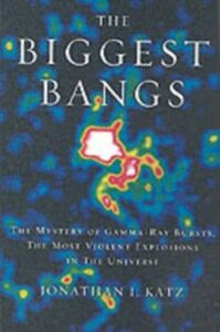 Ebook in inglese Biggest Bangs: The Mystery of Gamma-ray Bursts, the Most Violent Explosions in the Universe Katz, Jonathan I.