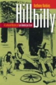 Ebook in inglese Hillbilly: A Cultural History of an American Icon Harkins, Anthony