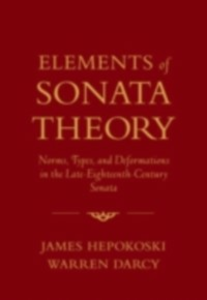 Ebook in inglese Elements of Sonata Theory: Norms, Types, and Deformations in the Late-Eighteenth-Century Sonata Darcy, Warren , Hepokoski, James