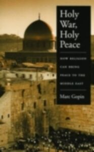 Foto Cover di Holy War, Holy Peace: How Religion Can Bring Peace to the Middle East, Ebook inglese di Marc Gopin, edito da Oxford University Press