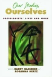 Our Studies, Ourselves: Sociologists'Lives and Work