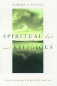 Ebook in inglese Spiritual, but not Religious: Understanding Unchurched America Fuller, Robert C.