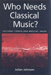 Ebook in inglese Who Needs Classical Music?: Cultural Choice and Musical Value Johnson, Julian