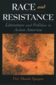 Ebook in inglese Race and Resistance: Literature and Politics in Asian America Nguyen, Viet Thanh