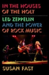 Foto Cover di In the Houses of the Holy: Led Zeppelin and the Power of Rock Music, Ebook inglese di Susan Fast, edito da Oxford University Press