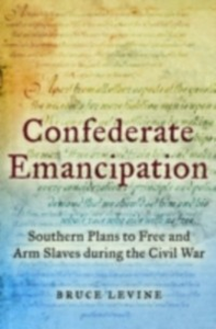 Ebook in inglese Confederate Emancipation: Southern Plans to Free and Arm Slaves during the Civil War Levine, Bruce